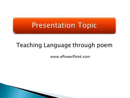 Presentation Topic Teaching Language through poem www.ePowerPoint.com.