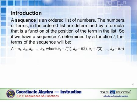 Introduction A sequence is an ordered list of numbers. The numbers, or terms, in the ordered list are determined by a formula that is a function of the.