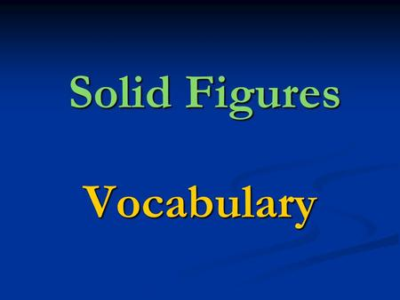 Solid Figures Vocabulary. SOLID FIGURES 3 – Dimensional (3 – D) shapes 3 – Dimensional (3 – D) shapes They are made up of 2 – D shapes (squares, rectangles,
