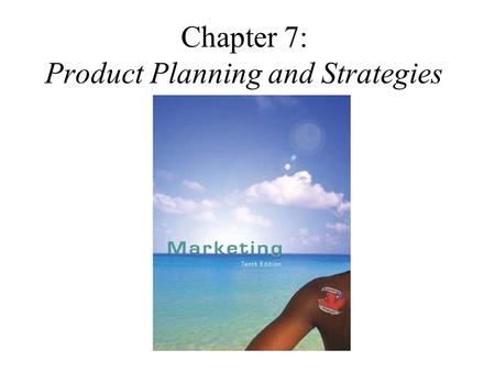 Chapter 7: Product Planning and Strategies. What is a Product?  It is a set of tangible and intangible attributes, including packaging, colour, price,