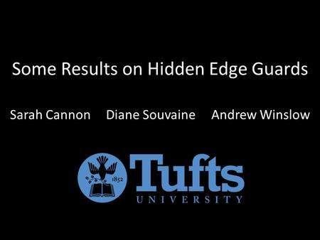 Some Results on Hidden Edge Guards Sarah Cannon Diane Souvaine Andrew Winslow.