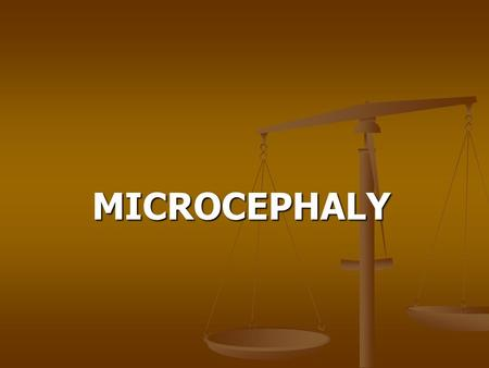 MICROCEPHALY.  Definition:  Definition:  Small head in which head circumference is below the 3rd centile for age and sex.  Small head in which head.