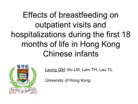 Effects of breastfeeding on outpatient visits and hospitalizations during the first 18 months of life in Hong Kong Chinese infants Leung GM, Ho LM, Lam.