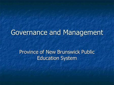 Governance and Management Province of New Brunswick Public Education System.