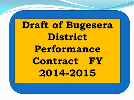 Draft of Bugesera District Performance Contract FY 2014-2015.