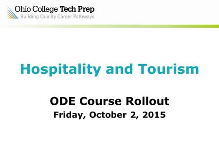 Hospitality and Tourism ODE Course Rollout Friday, October 2, 2015.