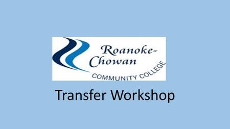 Transfer Workshop. HOW TO TRANSFER FROM R-CCC Make a transfer plan A successful transfer involves careful planning and takes time to develop. Any student.