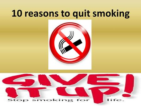 10 reasons to quit smoking. I will reduce my chances of having a heart attack or stroke.