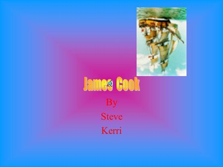 By Steve Kerri James was born James was born in Marto England. He was born on the 27th of October.