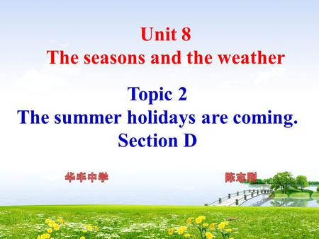Unit 8 The seasons and the weather Topic 2 The summer holidays are coming. Section D.