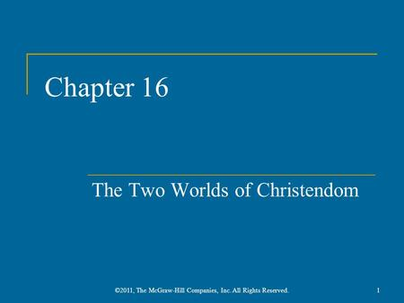 Chapter 16 The Two Worlds of Christendom 1©2011, The McGraw-Hill Companies, Inc. All Rights Reserved.