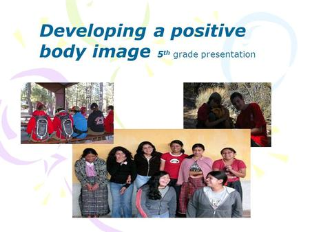 Developing a positive body image 5 th grade presentation.