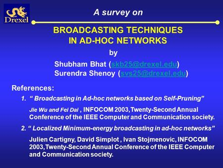 BROADCASTING TECHNIQUES IN AD-HOC NETWORKS A survey on Shubham Bhat Surendra Shenoy References: 1.""