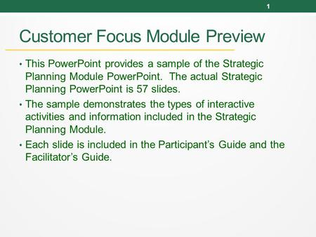 Customer Focus Module Preview This PowerPoint provides a sample of the Strategic Planning Module PowerPoint. The actual Strategic Planning PowerPoint is.