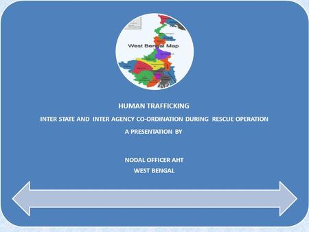 HUMAN TRAFFICKING INTER STATE AND INTER AGENCY CO-ORDINATION DURING RESCUE OPERATION A PRESENTATION BY NODAL OFFICER AHT WEST BENGAL.