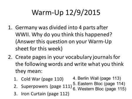 Warm-Up 12/9/2015 1.Germany was divided into 4 parts after WWII. Why do you think this happened? (Answer this question on your Warm-Up sheet for this week)