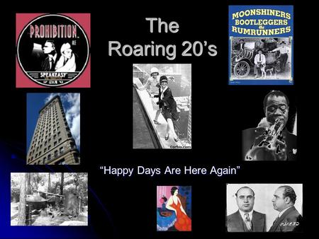 "The Roaring 20's ""Happy Days Are Here Again"". Moving into 1920 US soldiers sent to, in 1918, return from the Soviet Union. (Finally Peace) US soldiers."