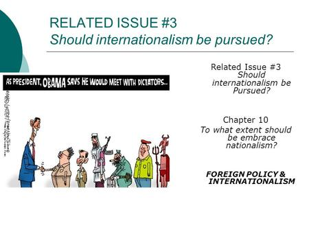 RELATED ISSUE #3 Should internationalism be pursued? Related Issue #3 Should internationalism be Pursued? Chapter 10 To what extent should be embrace nationalism?