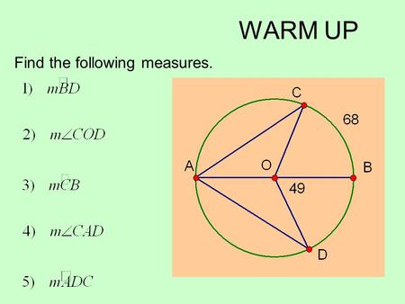 WARM UP Find the following measures.. Section 9.4 Relationships between Arcs and Chords.