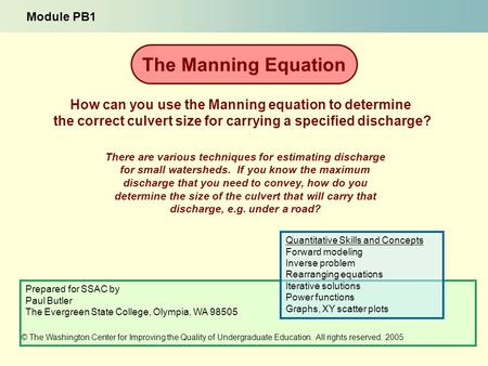 There are various techniques for estimating discharge for small watersheds. If you know the maximum discharge that you need to convey, how do you determine.