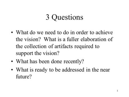1 3 Questions What do we need to do in order to achieve the vision? What is a fuller elaboration of the collection of artifacts required to support the.