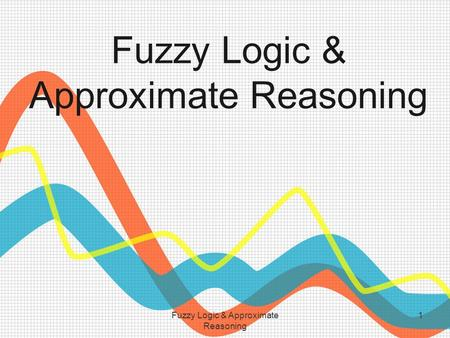 Fuzzy Logic & Approximate Reasoning 1. 2 Fuzzy Sets.