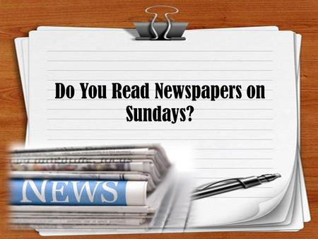 Do You Read Newspapers on Sundays?