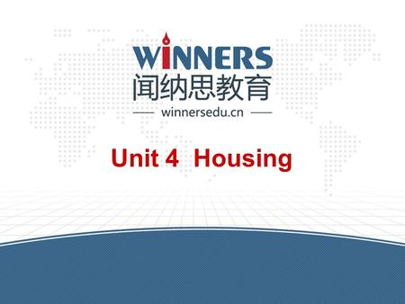 Unit 4 Housing. winnersedu.cn Warm-up 1.Review the text and words personally and in pairs. 2.Ask ss to read the passage fluently. On p51 3.Ask students.