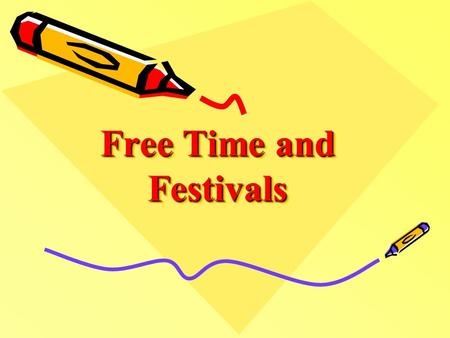 Free Time and Festivals Free Time and Festivals <strong>Home</strong> Page Lesson 1 Lesson 1 The Learner's Guide The Learner's Guide Lesson 2 Lesson 2 The Teacher's Guide.