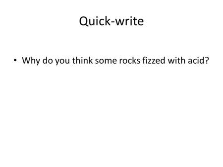 Quick-write Why do you think some rocks fizzed with acid?