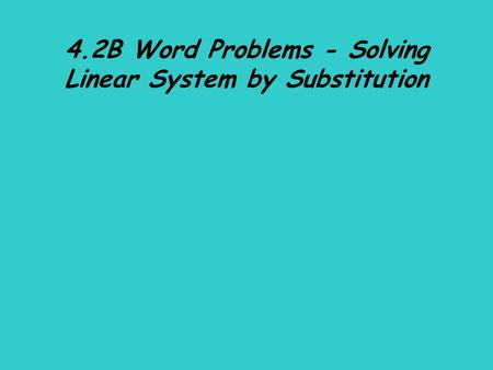 4.2B Word Problems - Solving Linear System by Substitution.