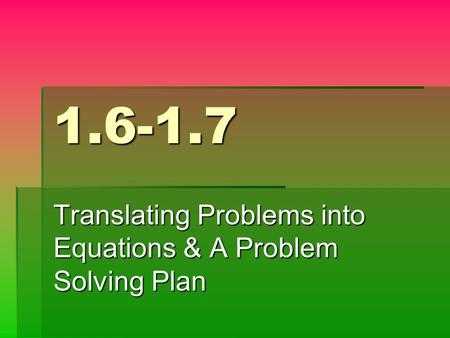1.6-1.7 Translating Problems into Equations & A Problem Solving Plan.