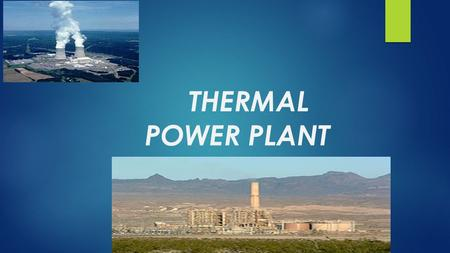 THERMAL POWER PLANT. INTRODUCTION : THERMAL POWER PLANTS CONVERT THE HEAT ENERGY OF COAL INTO ELECTRICAL ENERGY. COAL IS BURNT IN A BOILER WHICH CONVERTS.