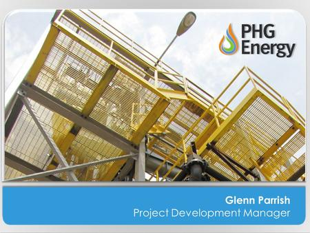 Glenn Parrish Project Development Manager. Who is PHG Energy? Thompson Machinery's outstanding 65-year history of providing equipment solutions to the.