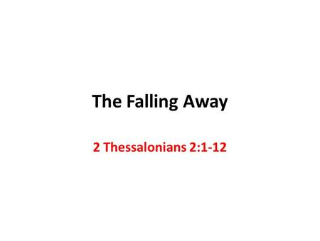 The Falling Away 2 Thessalonians 2:1-12. The Prophecy in 1 Timothy 4:1-6 It is a very clear prophecy Some would depart from the faith They would believe.