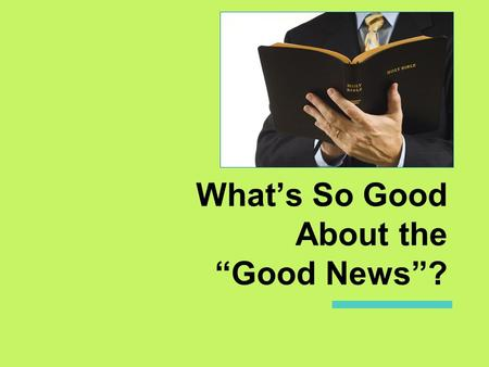 "What's So Good About the ""Good News""?. Heard Any ""Good News"" Lately? ▣ When was the last time you heard some ""good news""? ▣ We all like to hear good news."