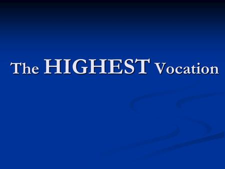 The HIGHEST Vocation. There are 3 Types of Vocation 1. Professional 1. Professional 2. Ministerial 2. Ministerial 3. Eternal 3. Eternal.