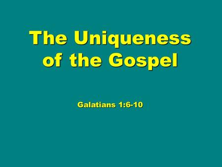 The Uniqueness of the Gospel Galatians 1:6-10. I am astonished that you are so quickly deserting him who called you in the grace of Christ and turning.