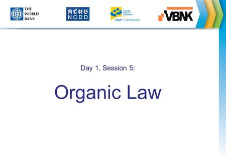Day 1, Session 5: Organic Law. Session Objectives Explain the purpose of Organic Law. Describe the main features of the Organic Law. Describe expected.
