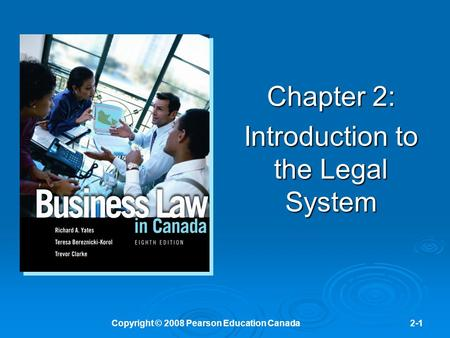 Copyright © 2008 Pearson Education Canada2-1 Chapter 2: Introduction to the Legal System.