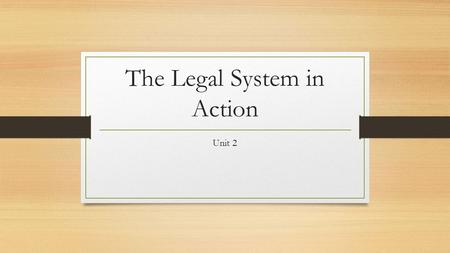 The Legal System in Action Unit 2. Bringing a Law to Life Unit 2 – Part 1.