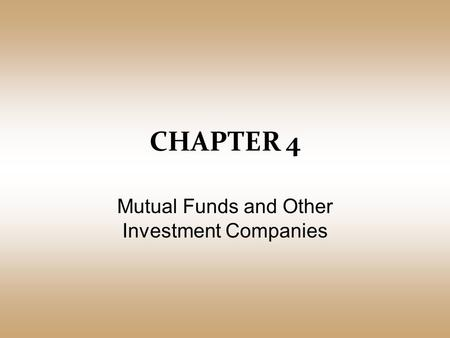 CHAPTER 4 <strong>Mutual</strong> <strong>Funds</strong> and Other Investment Companies.