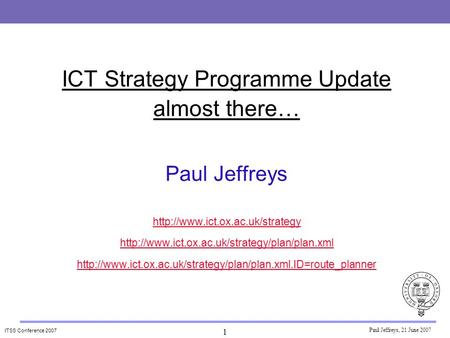 ITSS Conference 2007 ICT Strategy Programme Update almost there… Paul Jeffreys