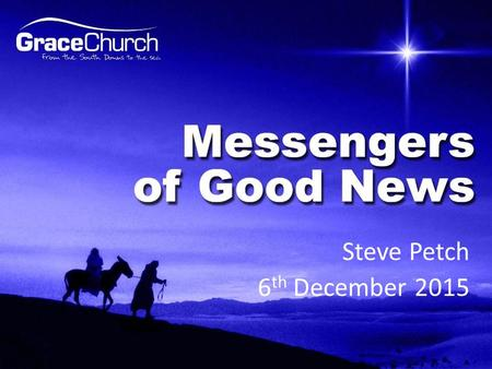Steve Petch 6 th December 2015. Have you ever had to tell someone an important message? Messengers of Good News.