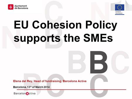 Hola hola hola Hola hola hola hola hola hola hola hola hola Hola hola hola HOLA HA EU Cohesion Policy supports the SMEs Elena del Rey, Head of fundraising,