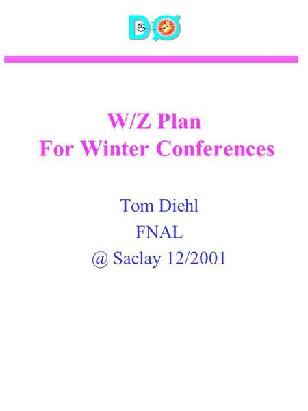 W/Z Plan For Winter Conferences Tom Diehl Saclay 12/2001.