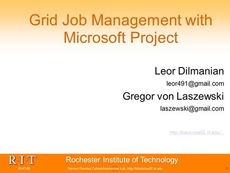 10:47:46Service Oriented Cyberinfrastructure Lab,  Grid Job Management with Microsoft Project Leor Dilmanian