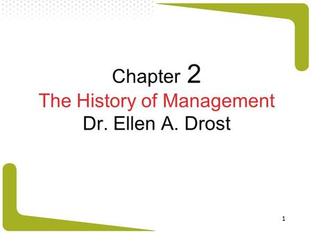 1 Chapter 2 The History of Management Dr. Ellen A. Drost.