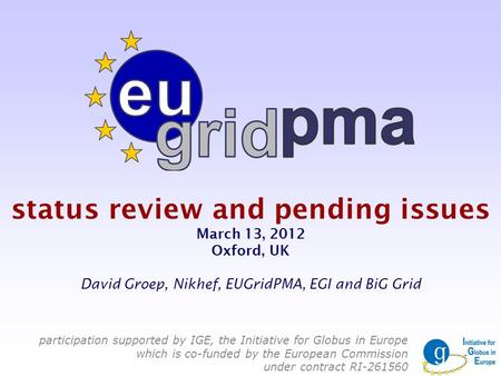 Status review and pending issues March 13, 2012 Oxford, UK David Groep, Nikhef, EUGridPMA, EGI and BiG Grid participation supported by IGE, the Initiative.