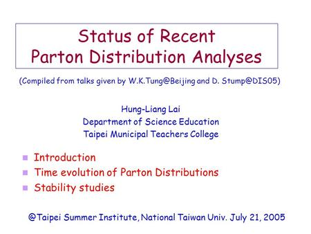 Status of Recent Parton Distribution Analyses Hung-Liang Lai Department of Science Education Taipei Municipal Teachers College Introduction Time evolution.